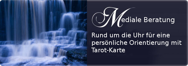 Mediale Beratung - Rund um die Uhr für eine persönliche Orientierung mit Tarot-
